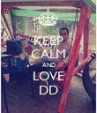 KEEP CALM AND LOVE DD - Personalised Poster large