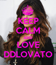 KEEP CALM AND LOVE DDLOVATO - Personalised Poster large