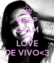KEEP CALM AND LOVE DE VIVO<3 - Personalised Poster large