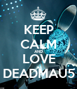 KEEP CALM AND LOVE DEADMAU5 - Personalised Poster large