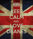 KEEP CALM AND  LOVE DEANES - Personalised Poster large