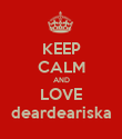 KEEP CALM AND LOVE deardeariska - Personalised Poster large