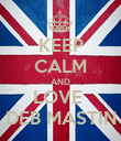KEEP CALM AND LOVE  DEB MASTIN - Personalised Poster large