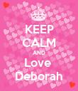 KEEP CALM AND Love  Deborah - Personalised Poster large