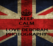 KEEP CALM AND LOVE DEBORAH PHOTOGRAPHY - Personalised Poster large