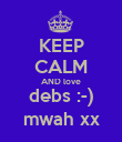 KEEP CALM AND love debs :-) mwah xx - Personalised Poster large