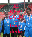 KEEP CALM AND love  dede - Personalised Poster large