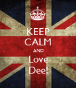 KEEP CALM AND Love Dee! - Personalised Poster large