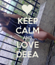 KEEP CALM AND LOVE DEEA - Personalised Poster large
