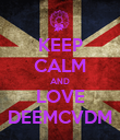 KEEP CALM AND LOVE DEEMCVDM - Personalised Poster large