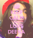 KEEP CALM AND LOVE DEENA - Personalised Poster large