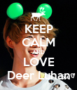 KEEP CALM AND LOVE Deer Luhan - Personalised Poster large