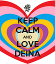 KEEP CALM AND LOVE DEINA - Personalised Poster large