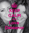 KEEP CALM AND Love   Deleanor  - Personalised Poster large