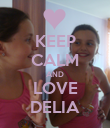 KEEP CALM AND LOVE DELIA - Personalised Poster large