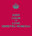KEEP CALM AND LOVE DEMETRA MONOVA - Personalised Poster large