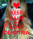 KEEP CALM AND LOVE DEMETRIA - Personalised Poster large