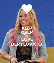 KEEP CALM AND LOVE DEMI LOVATO. - Personalised Poster large