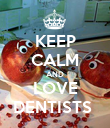 KEEP CALM AND LOVE DENTISTS  - Personalised Poster large