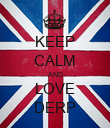 KEEP CALM AND LOVE DERP - Personalised Poster large