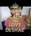 KEEP CALM AND LOVE  DESHAE  - Personalised Poster large