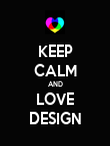 KEEP CALM AND LOVE DESIGN - Personalised Poster large