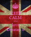 KEEP CALM AND love Desirae :o - Personalised Poster large
