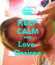 KEEP CALM AND Love  Desiree - Personalised Poster large