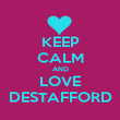 KEEP CALM AND LOVE DESTAFFORD - Personalised Poster large