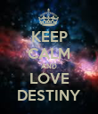 KEEP CALM AND LOVE DESTINY - Personalised Poster large