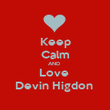 Keep Calm AND  Love  Devin Higdon  - Personalised Poster large
