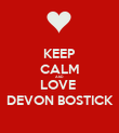 KEEP CALM AND LOVE  DEVON BOSTICK - Personalised Poster large