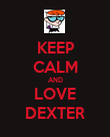 KEEP CALM AND LOVE DEXTER - Personalised Poster large