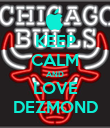 KEEP CALM AND LOVE DEZMOND - Personalised Poster large