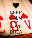 KEEP CALM AND LOVE DHEA - Personalised Poster large