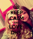 KEEP CALM AND LOVE  DHS  - Personalised Poster large