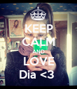 KEEP CALM AND LOVE Dia <3  - Personalised Poster small
