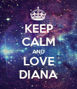 KEEP CALM AND LOVE DIANA - Personalised Poster large