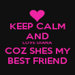 KEEP CALM AND LOVE DIANA COZ SHES MY BEST FRIEND - Personalised Poster large
