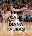 KEEP CALM AND LOVE DIANA TAURASI - Personalised Poster large