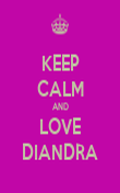 KEEP CALM AND LOVE DIANDRA - Personalised Poster large