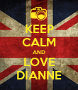 KEEP CALM AND LOVE DIANNE - Personalised Poster large