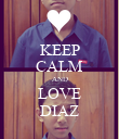 KEEP CALM AND LOVE DIAZ - Personalised Poster large