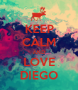 KEEP CALM AND LOVE DIEGO - Personalised Poster large
