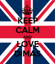 KEEP CALM AND LOVE DIMAS - Personalised Poster large