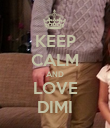 KEEP CALM AND LOVE DIMI - Personalised Poster large