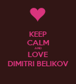 KEEP CALM AND LOVE DIMITRI BELIKOV - Personalised Poster large