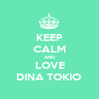 KEEP CALM AND LOVE DINA TOKIO  - Personalised Poster large