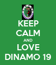 KEEP CALM AND LOVE DINAMO 19 - Personalised Poster large