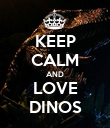 KEEP CALM AND LOVE DINOS - Personalised Poster large